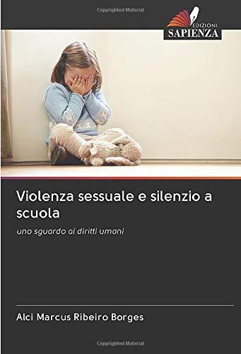 Violenza sessuale e silenzio a scuola: uno sguardo ai diritti umani
