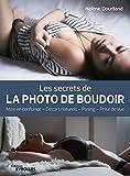 Les secrets de la photo de boudoir: Mise en confiance, décors naturels, posing, prise de vue (Secrets de photographes)