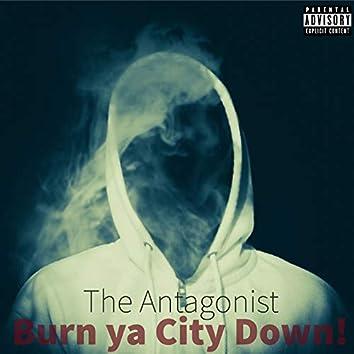Burn Ya City Down!