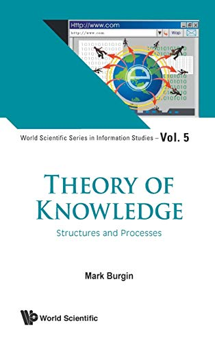 Compare Textbook Prices for Theory of Knowledge: Structures and Processes World Scientific Information Studies  ISBN 9789814522670 by BURGIN, MARK