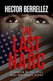 The Last Narc: A Memoir by the DEA's Most Notorious Agent