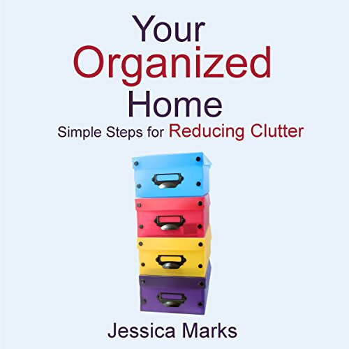Your Organized Home: Simple Steps for Reducing Clutter cover art