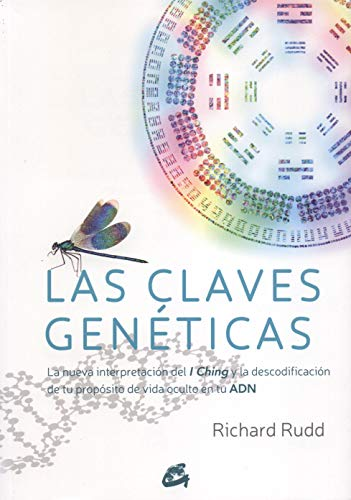 Las Claves Genéticas: La nueva interpretación del I Ching y la descodificación de tu propósito de vida oculto en tu ADN (Saber-Ser)