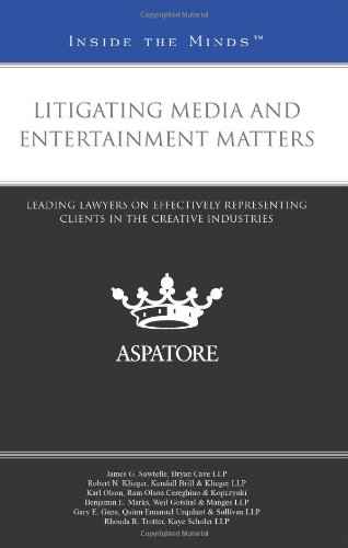 Litigating Media and Entertainment Matters: Leading Lawyers on Effectively Representing Clients in t