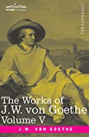 The Works of J.W. von Goethe, Vol. V (in 14 volumes): with His Life by George Henry Lewes: Truth and Fiction Relating to my Life Vol. II