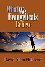 What We Evangelicals Believe