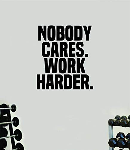 Nobody Cares Work Harder V2 Gym Quote Wall Decal Quote Sticker Vinyl Art Home Decor Room Bedroom Inspirational Motivational Fitness Lift Strong Sports School Class Teacher Health Teen Kids