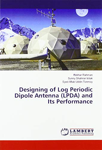 Designing of Log Periodic Dipole Antenna (LPDA) and Its Performance