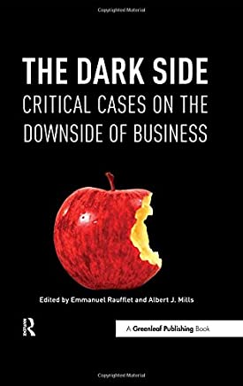 The Dark Side: Critical Cases on the Downside of Business