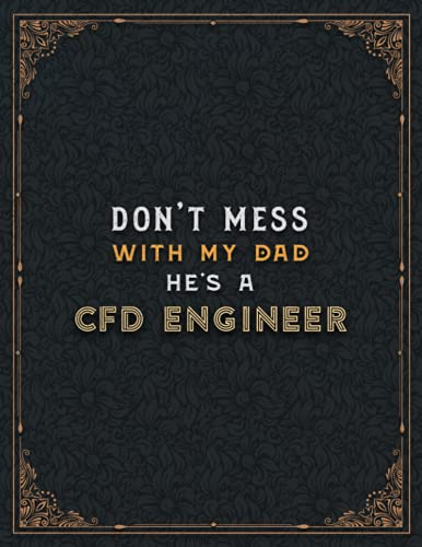 Cfd Engineer Lined Notebook - Don\'t Mess With My Dad He\'s A Cfd Engineer Job Title Working Cover To Do List Journal: Cute, Teacher, Appointment , Home ... A4, 110 Pages, Planning, 21.59 x 27.94 cm