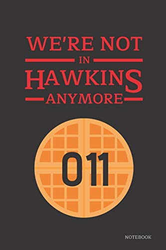 We're Not In Hawkins Anymore Notebook: Stranger Things Quotes - Waffle Eleven (Classic Black Cover Books) 6x9' 120 Pages Blank Lined Diary , Christmas Gifts (Stranger Things Notebook)