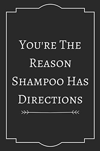 You're The Reason Shampoo Has Directions: Perfect Gift (100 Pages, Blank Notebook, 6 x 9) (Cool Notebooks) Paperback