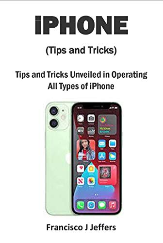 iPHONE (Tips and Tricks): Tips and Tricks Unveiled in Operating All Types of iPhone (English Edition)
