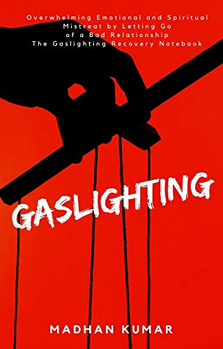 GASLIGHTING: Overwhelming Emotional and Spiritual Mistreat by Letting Go of a Bad Relationship The Gaslighting Recovery Notebook (English Edition)
