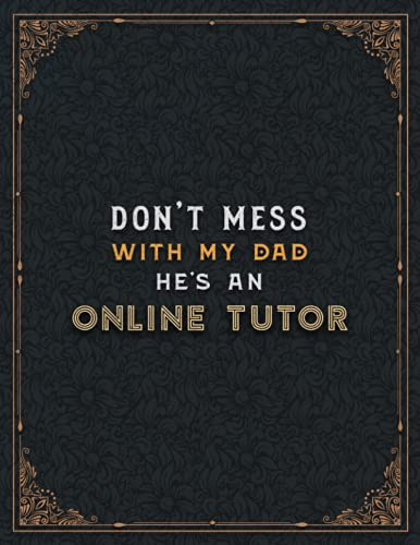 Online Tutor Lined Notebook - Don't Mess With My Dad He's An Online Tutor Job Title Working Cover To Do List Journal: Cute, Home Budget, Appointment , ... A4, 110 Pages, 21.59 x 27.94 cm, Teacher