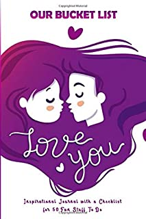 Our Bucket List Love You: Inspirational Journal with a Checklist for 50 Fun Stuff To Do (inside colored pages with cute images)