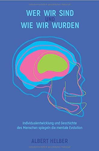 Mentale Evolution und Folgen / Wer wir sind und wie wir wurden: Individualentwicklung und Geschichte des Menschen spiegeln die mentale Evolution