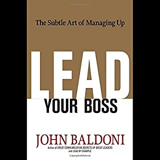 Lead Your Boss     The Subtle Art of Managing Up              By:                                                                                                                                 John Baldoni                               Narrated by:                                                                                                                                 Paul Hernandez                      Length: 6 hrs and 7 mins     40 ratings     Overall 3.5