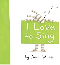 [ I Love to Sing ] By Walker, Anna ( Author ) [ 2011 ) [ Hardcover ]