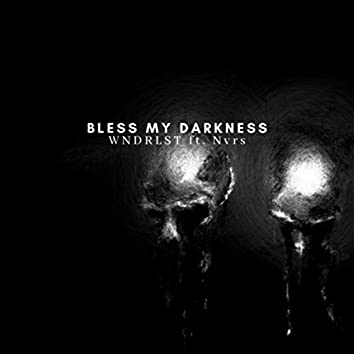 Bless My Darkness