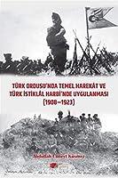 Türk Ordusu'nda Temel Harekat ve Türk Istiklal Harbi'nde Uygulanmasi (1908-1923)