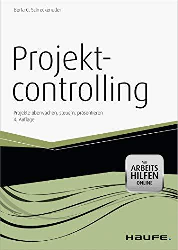 Projektcontrolling - mit Arbeitshilfen online: Projekte überwachen, steuern, präsentieren (Haufe Fachbuch)