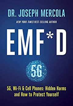 EMF*D: 5G, Wi-Fi & Cell Phones: Hidden Harms and How to Protect Yourself by [Joseph Mercola]