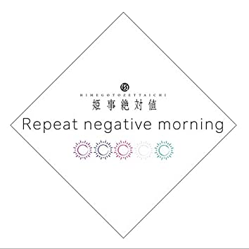 Repeat negative morning
