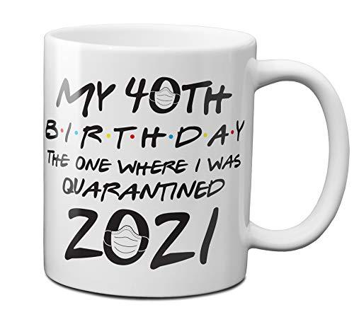My 40th Birthday The One Where I Was Quarantined 2021 11 oz Coffee Mug - 1 Pack