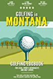 Golfing in Montana: Golfing Log Book for Local Backyard Golf Enthusiasts and Sports Lovers | Practical Golf Yardage & Score Notebook