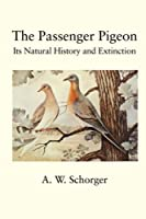 The Passenger Pigeon: Its Natural History and Extinction