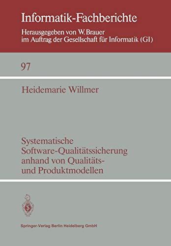 Systematische Software-Qualitätssicherung anhand von Qualitäts- und Produktmodellen (Informatik-Fachberichte, 97, Band 97)