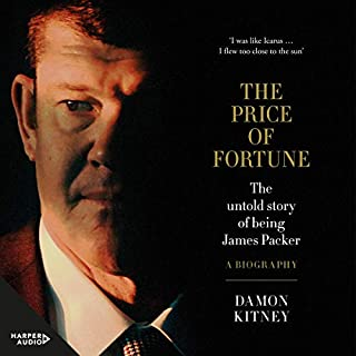 The Price of Fortune     The Untold Story of Being James Packer              By:                                                                                                                                 Damon Kitney                               Narrated by:                                                                                                                                 Damon Kitney,                                                                                        Paul English                      Length: 15 hrs     52 ratings     Overall 4.3