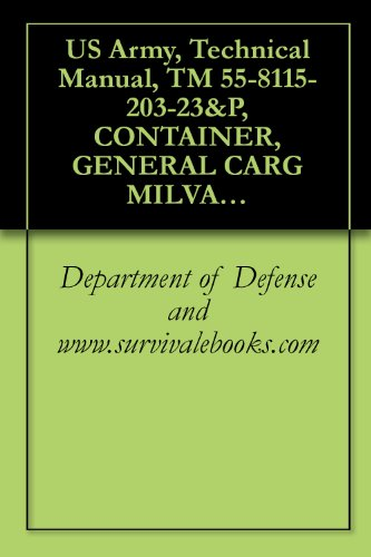 US Army, Technical Manual, TM 55-8115-203-23&P, CONTAINER, GENERAL CARG MILVAN, (NSN 8115-01-220-9527), (English Edition)