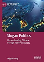 Slogan Politics: Understanding Chinese Foreign Policy Concepts (Critical Studies of the Asia-Pacific)