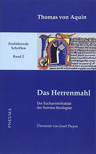 Das Herrenmahl: Der Eucharistietraktat der Summa theologiae (III 73-83). Übersetzt von Josef Pieper (lat-dt.) (Thomas von Aquin, Einführende Schriften)