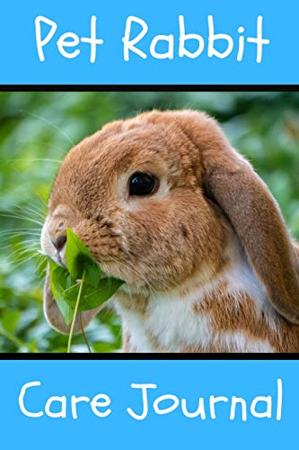 Pet Rabbit Care Journal: Customized Kid-Friendly & Easy to Use, Daily Rabbit Log Book to Look After All Your Small Pet's Needs. Great For Recording Feeding, Water, Cleaning & Rabbit Activities.