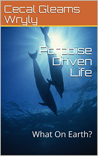 Porpoise Driven Life: What On Earth? (English Edition)