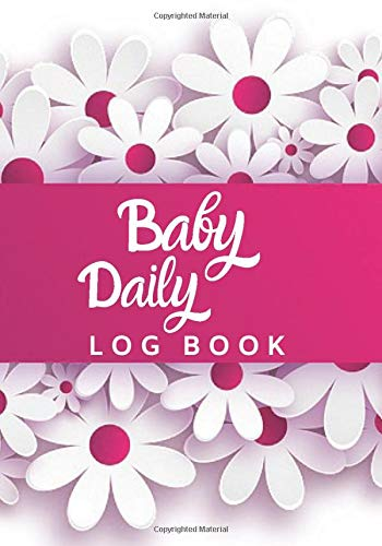 """Baby Daily Log Book: Baby And Toddler Record Keeper Daily Monitoring Journal Notebook for Breast-feeding, Meal Times, Sleeping Pattern, Diaper Change, ... Carer 7""""x10"""" with 110 pages (Child Care Logs)"""