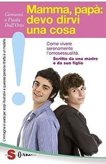 Mamma, pap??: devo dirvi una cosa. Come vivere serenamente l'omosessualit??. Scritto da una madre e da suo figlio by Paola Dall'Orto Giovanni Dall'Orto (2012-01-01)