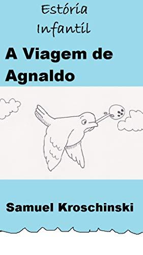 Estória Infantil: A Viagem de Agnaldo (Portuguese Edition)