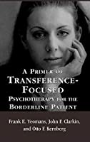 A Primer of Transference Focused Psychotherapy for the Boderline Patient