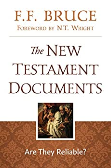 The New Testament Documents: Are They Reliable? by [F.F. Bruce, N.T. Wright]