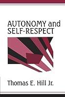 Autonomy and Self-Respect by Thomas E. Hill Jr(1991-07-26)