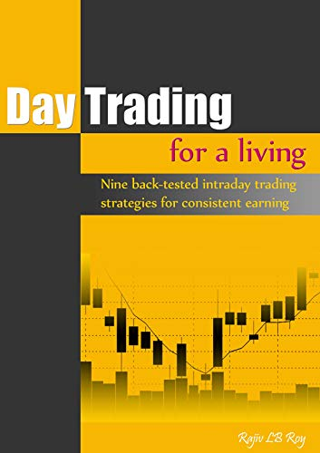 Day Trading for a Living: Nine Back-Tested Intraday Trading Strategies for Consistent Earning (English Edition)