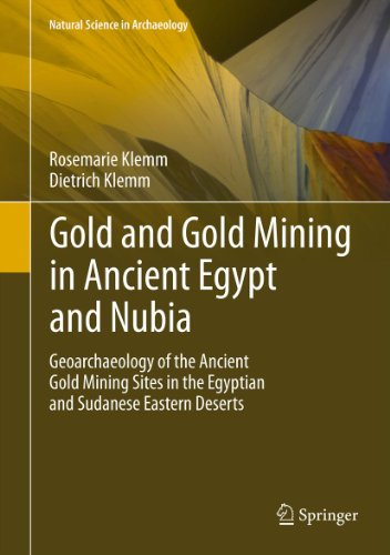 Gold and Gold Mining in Ancient Egypt and Nubia: Geoarchaeology of the Ancient Gold Mining Sites in the Egyptian and Sudanese Eastern Deserts (Natural Science in Archaeology Book 1)