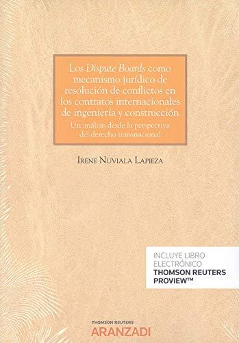 Los Dispute Boards como mecanismo jurídico de resolución de conflictos en los contratos internacionales de ingeniería y construcción (Papel + e-book): ... del derecho transnacional (Monografía)