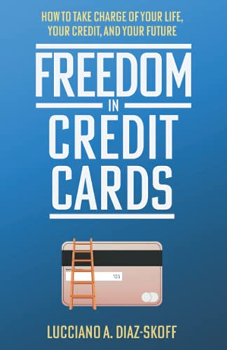 Freedom in Credit Cards: How to Take Charge of Your Life, Your Credit, and Your Future