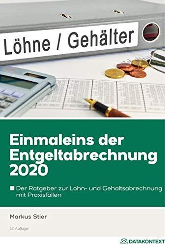 Einmaleins der Entgeltabrechnung 2020: Der Ratgeber zur Lohn- und Gehaltsabrechnung mit Praxisfällen