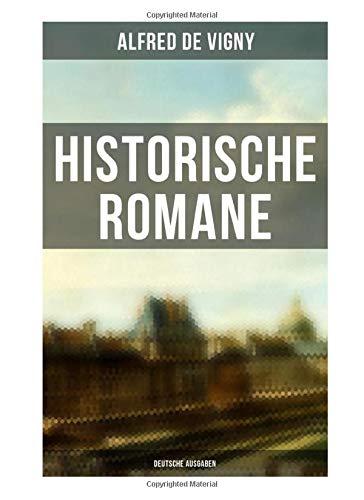 Historische Romane von Alfred de Vigny (Deutsche Ausgaben): Verschwörung gegen Richelieu + Das rote Siegel + Die Abendunterhaltung in Vincennes + Hauptmann Renauds Leben und Tod